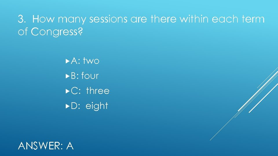 3. How many sessions are there within each term of Congress? A: two B: