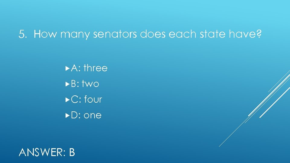 5. How many senators does each state have? A: three B: two C: four