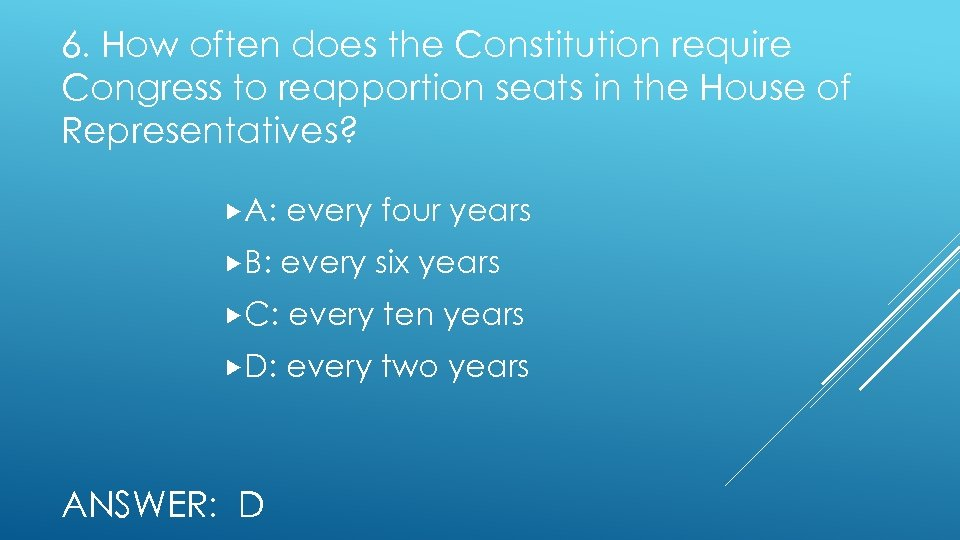 6. How often does the Constitution require Congress to reapportion seats in the House