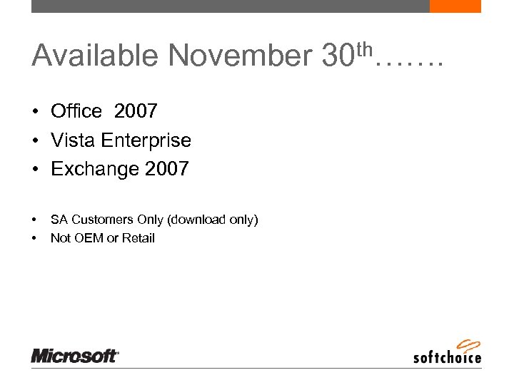 Available November 30 th……. • Office 2007 • Vista Enterprise • Exchange 2007 •