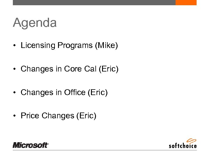 Agenda • Licensing Programs (Mike) • Changes in Core Cal (Eric) • Changes in