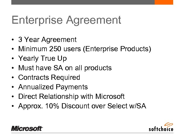 Enterprise Agreement • • 3 Year Agreement Minimum 250 users (Enterprise Products) Yearly True