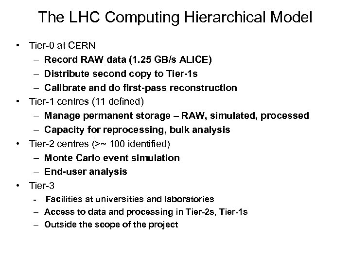 The LHC Computing Hierarchical Model • Tier-0 at CERN – Record RAW data (1.