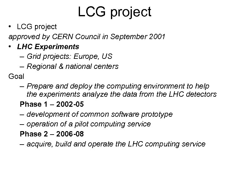 LCG project • LCG project approved by CERN Council in September 2001 • LHC