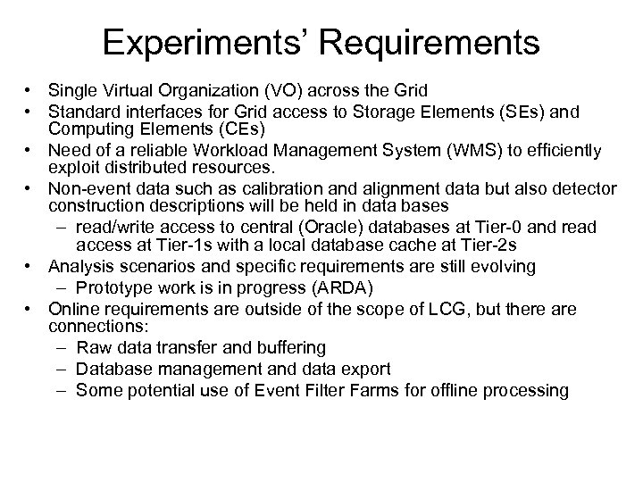 Experiments' Requirements • Single Virtual Organization (VO) across the Grid • Standard interfaces for