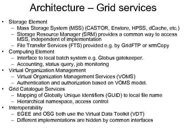 Architecture – Grid services • Storage Element – Mass Storage System (MSS) (CASTOR, Enstore,