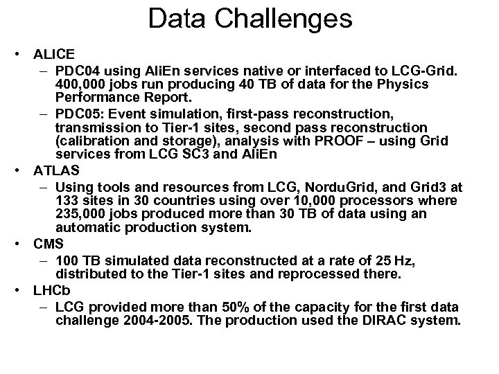 Data Challenges • ALICE – PDC 04 using Ali. En services native or interfaced