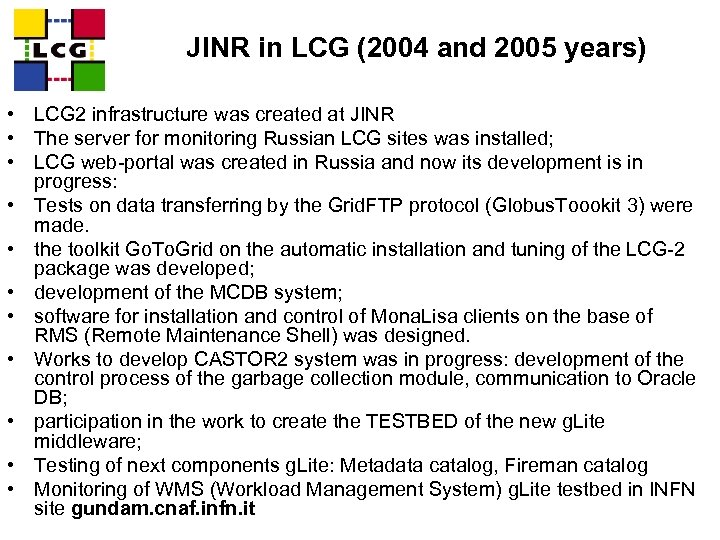 JINR in LCG (2004 and 2005 years) • LCG 2 infrastructure was created at
