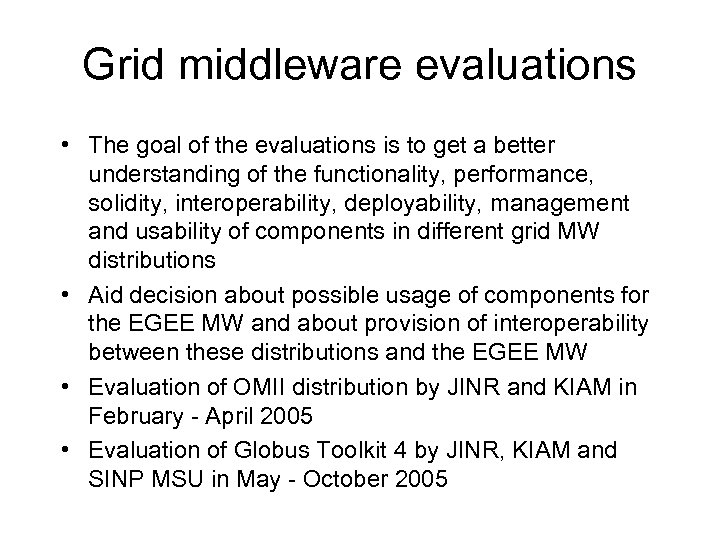 Grid middleware evaluations • The goal of the evaluations is to get a better