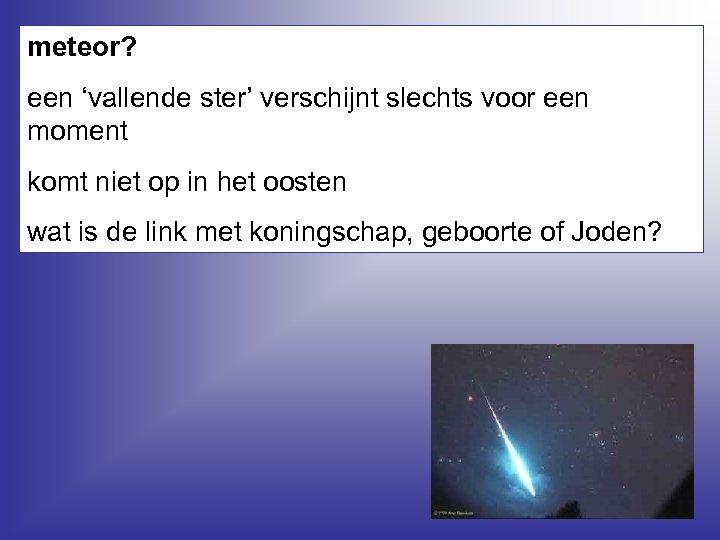 meteor? een 'vallende ster' verschijnt slechts voor een moment komt niet op in het