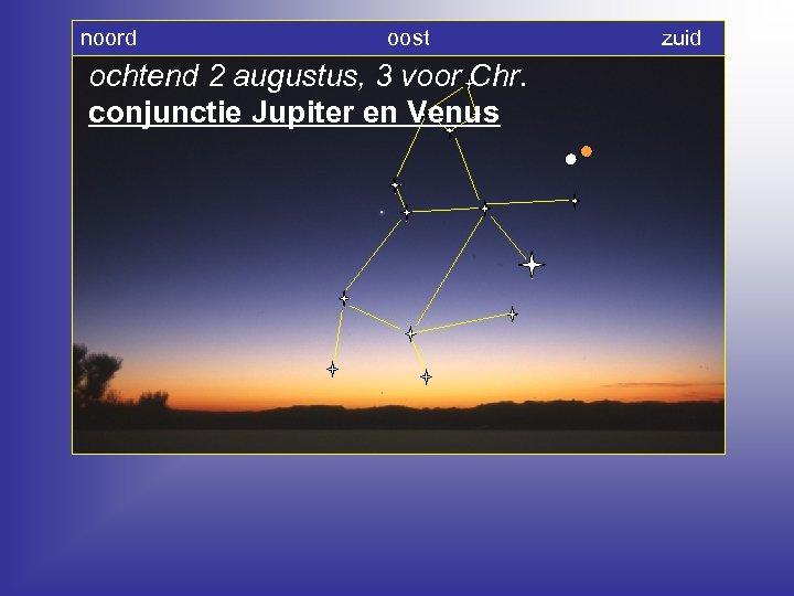 noord oost zuid ochtend 2 augustus, 3 voor Chr. conjunctie Jupiter en Venus