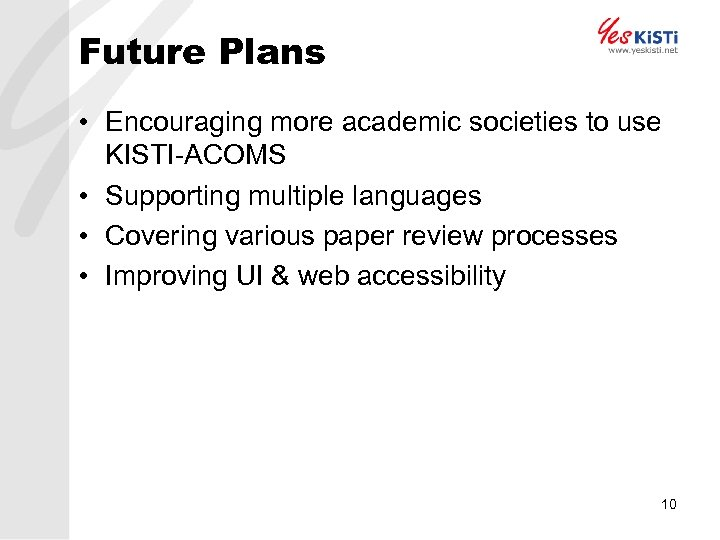 Future Plans • Encouraging more academic societies to use KISTI-ACOMS • Supporting multiple languages