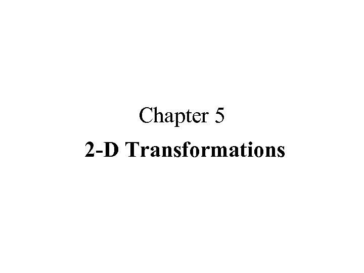 Chapter 5 2 -D Transformations