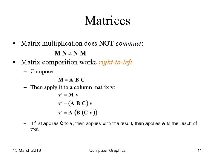 Matrices • Matrix multiplication does NOT commute: • Matrix composition works right-to-left. – Compose: