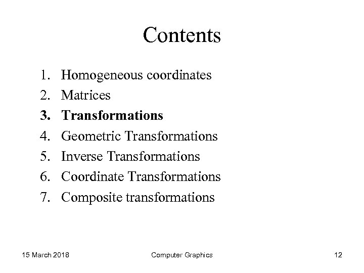 Contents 1. 2. 3. 4. 5. 6. 7. Homogeneous coordinates Matrices Transformations Geometric Transformations