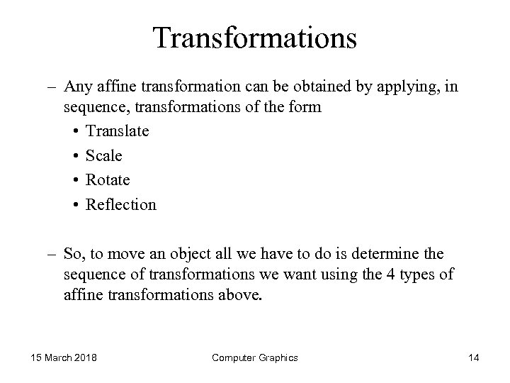Transformations – Any affine transformation can be obtained by applying, in sequence, transformations of