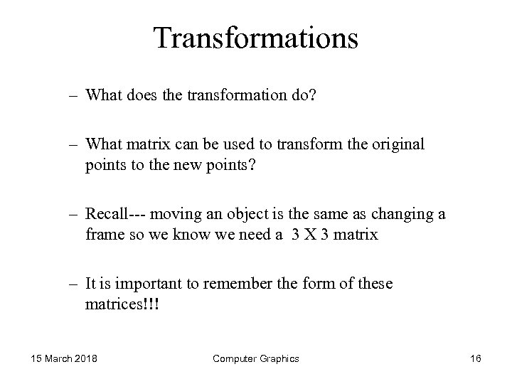 Transformations – What does the transformation do? – What matrix can be used to