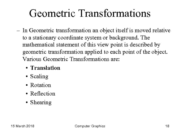 Geometric Transformations – In Geometric transformation an object itself is moved relative to a
