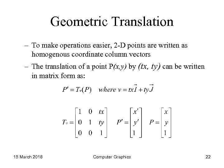 Geometric Translation – To make operations easier, 2 -D points are written as homogenous