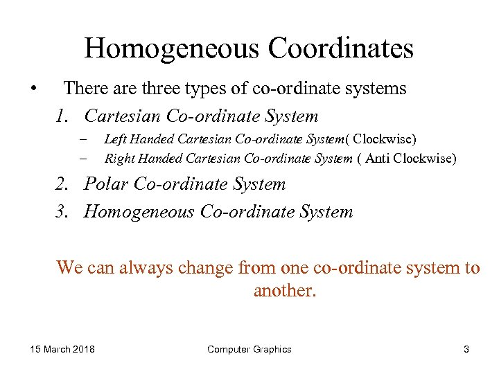 Homogeneous Coordinates • There are three types of co-ordinate systems 1. Cartesian Co-ordinate System