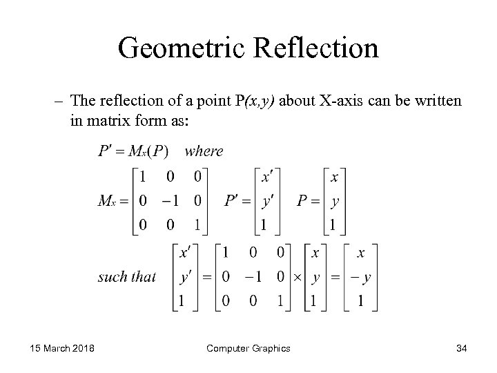 Geometric Reflection – The reflection of a point P(x, y) about X-axis can be
