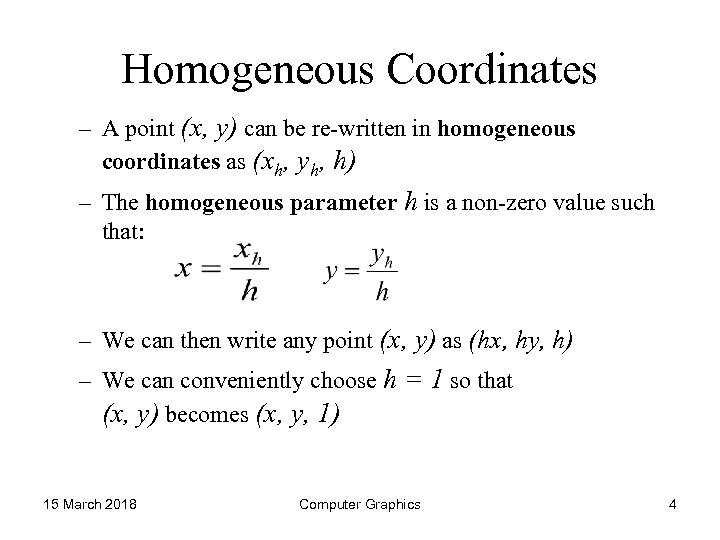 Homogeneous Coordinates – A point (x, y) can be re-written in homogeneous coordinates as