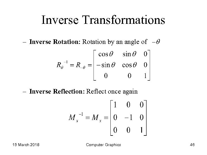 Inverse Transformations – Inverse Rotation: Rotation by an angle of – – Inverse Reflection: