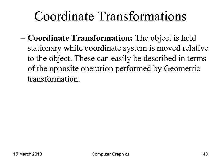 Coordinate Transformations – Coordinate Transformation: The object is held stationary while coordinate system is