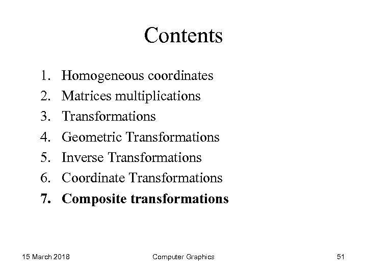 Contents 1. 2. 3. 4. 5. 6. 7. Homogeneous coordinates Matrices multiplications Transformations Geometric