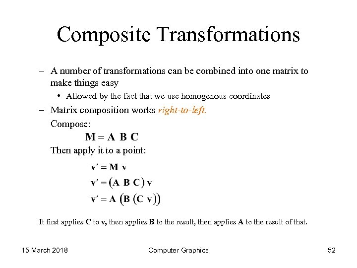 Composite Transformations – A number of transformations can be combined into one matrix to