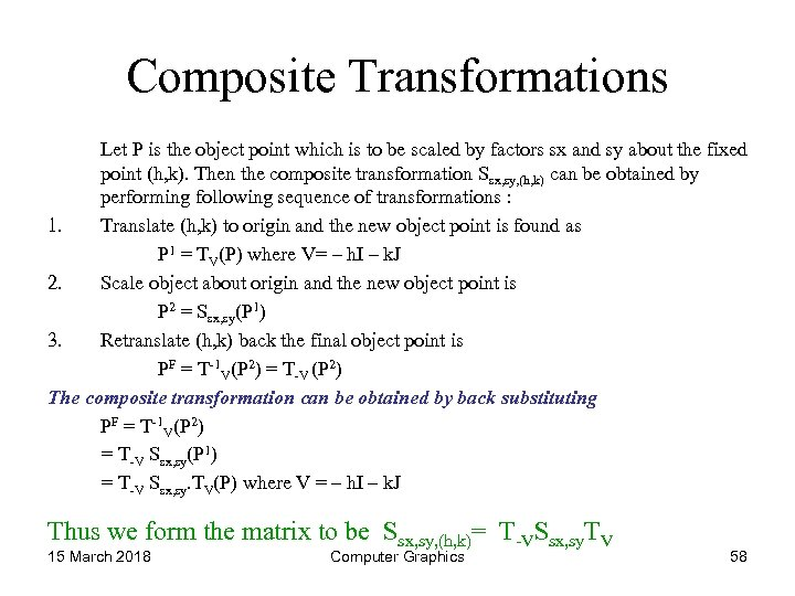Composite Transformations Let P is the object point which is to be scaled by