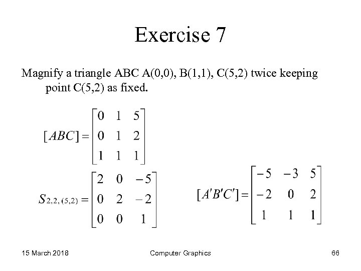 Exercise 7 Magnify a triangle ABC A(0, 0), B(1, 1), C(5, 2) twice keeping