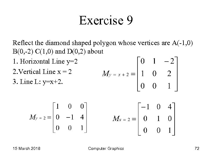 Exercise 9 Reflect the diamond shaped polygon whose vertices are A(-1, 0) B(0, -2)