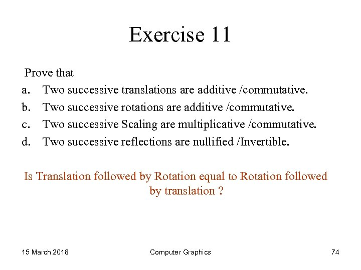 Exercise 11 Prove that a. Two successive translations are additive /commutative. b. Two successive