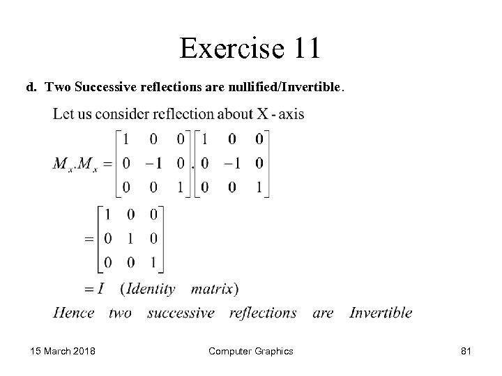 Exercise 11 d. Two Successive reflections are nullified/Invertible. 15 March 2018 Computer Graphics 81