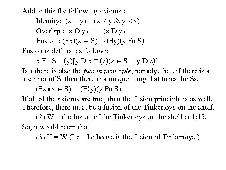 Add to this the following axioms : Identity: (x = y) ≡ (x <