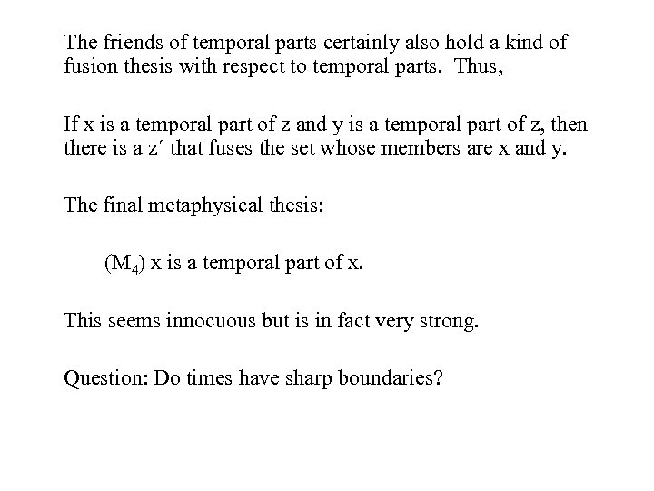 The friends of temporal parts certainly also hold a kind of fusion thesis with