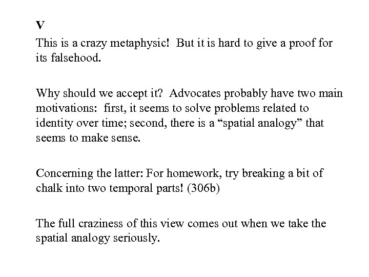 V This is a crazy metaphysic! But it is hard to give a proof