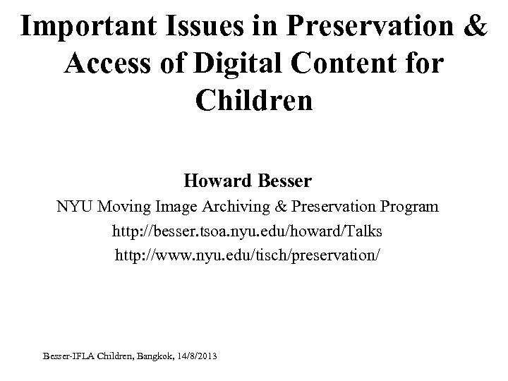 Important Issues in Preservation & Access of Digital Content for Children Howard Besser NYU