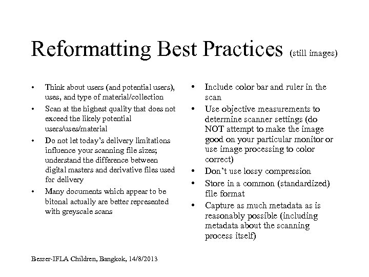 Reformatting Best Practices (still images) • • Think about users (and potential users), uses,