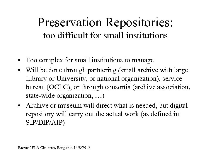 Preservation Repositories: too difficult for small institutions • Too complex for small institutions to