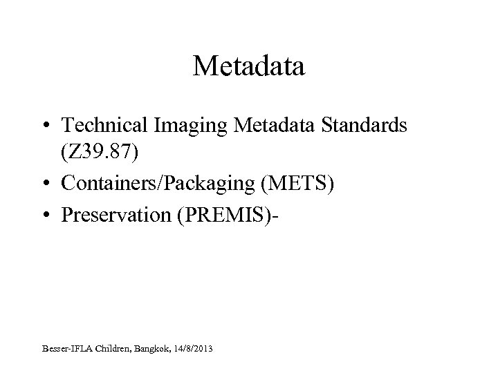 Metadata • Technical Imaging Metadata Standards (Z 39. 87) • Containers/Packaging (METS) • Preservation