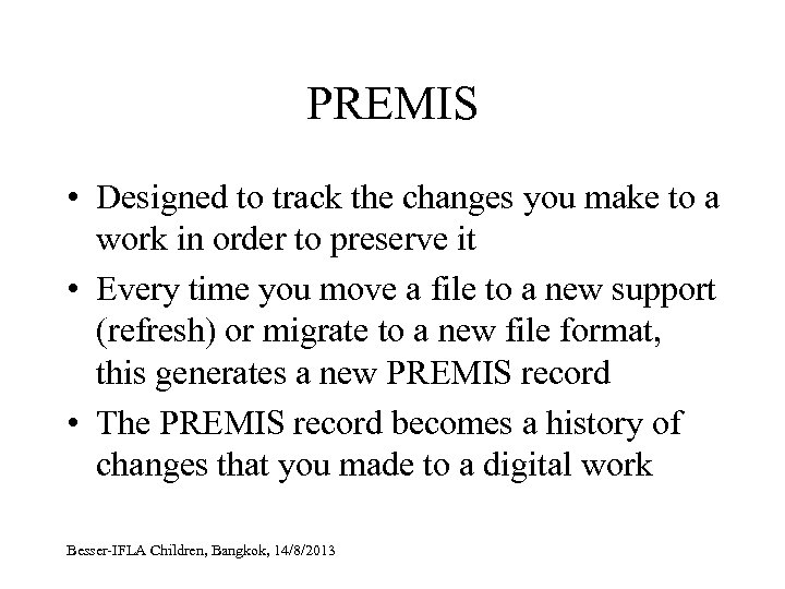 PREMIS • Designed to track the changes you make to a work in order