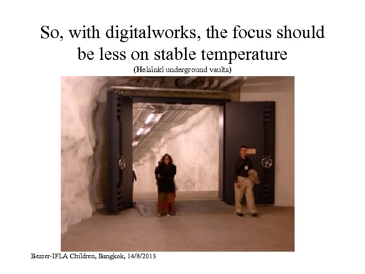 So, with digitalworks, the focus should be less on stable temperature (Helsinki underground vaults)
