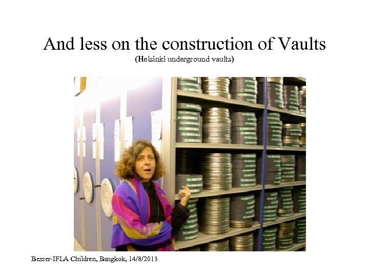 And less on the construction of Vaults (Helsinki underground vaults) Besser-IFLA Children, Bangkok, 14/8/2013