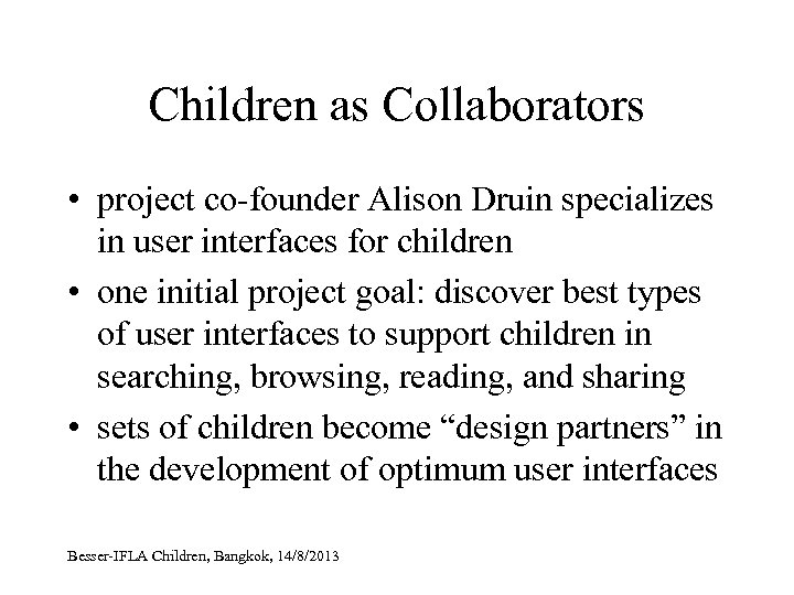 Children as Collaborators • project co-founder Alison Druin specializes in user interfaces for children