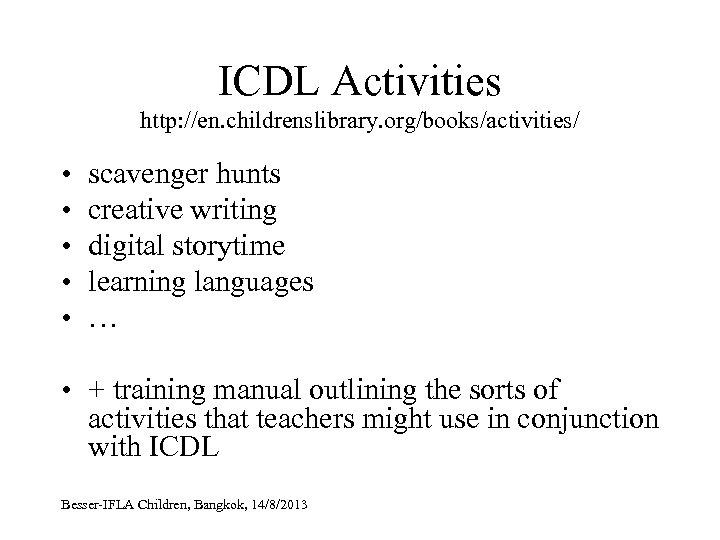 ICDL Activities http: //en. childrenslibrary. org/books/activities/ • • • scavenger hunts creative writing digital