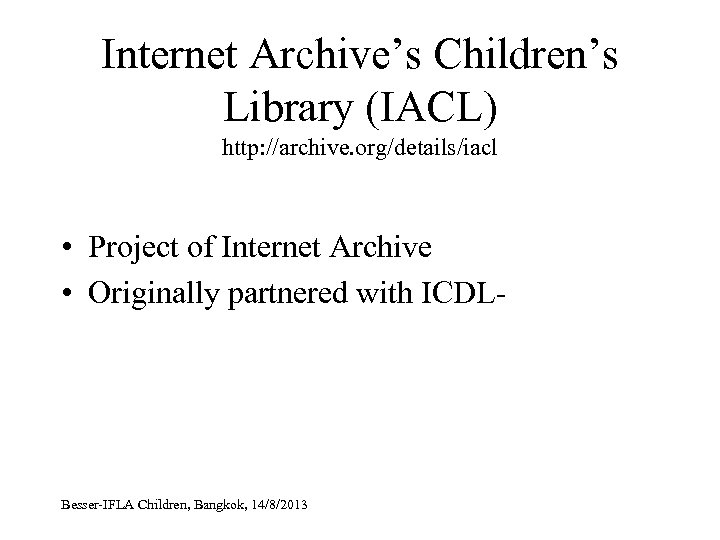 Internet Archive's Children's Library (IACL) http: //archive. org/details/iacl • Project of Internet Archive •