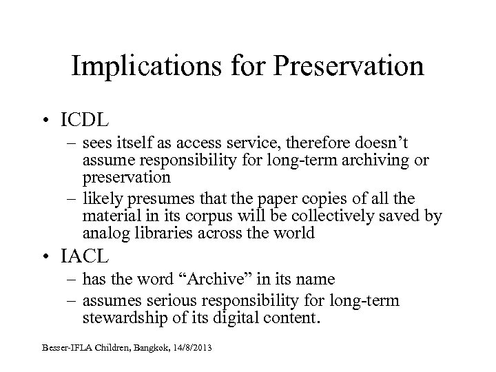 Implications for Preservation • ICDL – sees itself as access service, therefore doesn't assume