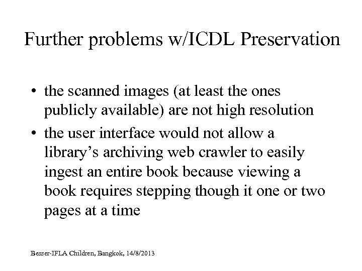Further problems w/ICDL Preservation • the scanned images (at least the ones publicly available)